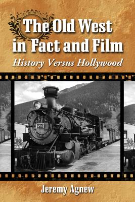 The Old West in Fact and Film By Agnew, Jeremy