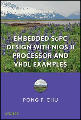 Embedded Sopc System With Altera Niosii Processor and Vhdl Examples By Chu, Pong P.